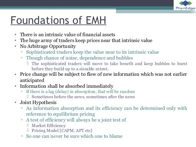 emh implication Implications of emh for investing 1 published reports of financial analysts not very valuable 2 should be skeptical of hot tips 3 security prices might fall on good news 4 prescription for investors: a shouldn't try to outguess market b therefore, buy and hold c diversify with no-load mutual fund.
